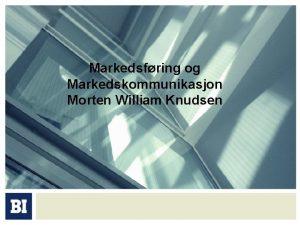 Markedsfring og Markedskommunikasjon Morten William Knudsen Leksjon 1