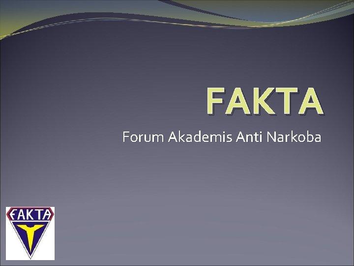 FAKTA Forum Akademis Anti Narkoba Lambang FAKTA Lambang