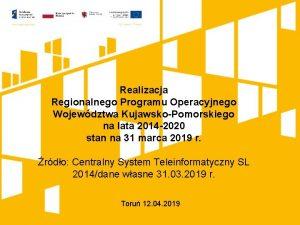 Realizacja Regionalnego Programu Operacyjnego Wojewdztwa KujawskoPomorskiego na lata