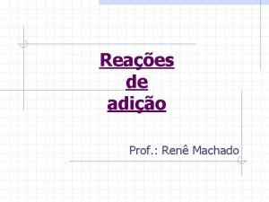 Reaes de adio Prof Ren Machado As reaes