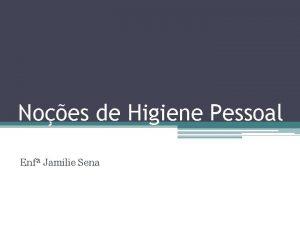 Noes de Higiene Pessoal Enf Jamilie Sena HIGIENE