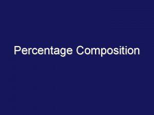 Percentage Composition Percent Part Whole X 100 Percent