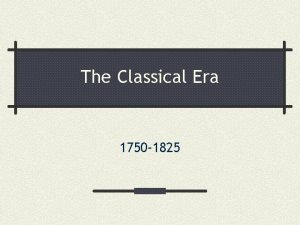 The Classical Era 1750 1825 What is Classical