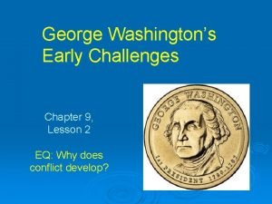 George Washingtons Early Challenges Chapter 9 Lesson 2