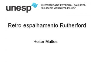 Retroespalhamento Rutherford Heitor Mattos 1 Introduo Retroespalhamento Rutherford