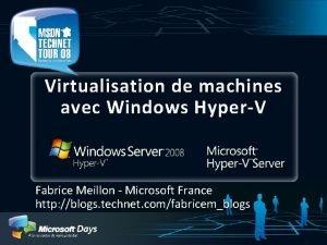 Virtualisation de machines avec Windows HyperV Fabrice Meillon