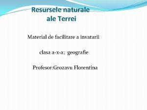 Resursele naturale Terrei Material de facilitare a invatarii