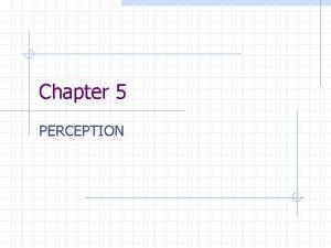 Chapter 5 PERCEPTION Sensations vs Perceptions Perception n