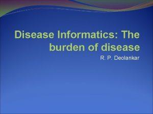 Disease Informatics The burden of disease R P
