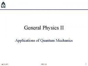 General Physics II Applications of Quantum Mechanics Apr