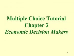 Multiple Choice Tutorial Chapter 3 Economic Decision Makers