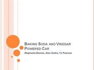 BAKING SODA AND VINEGAR POWERED CAR Stephanie Barnes