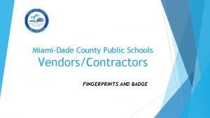 MiamiDade County Public Schools VendorsContractors FINGERPRINTS AND BADGE