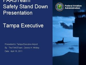 FAASTeam Safety Stand Down Presentation Tampa Executive Presented