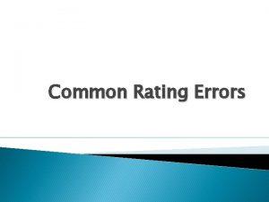 Common Rating Errors Distribution Errors Distribution error happens