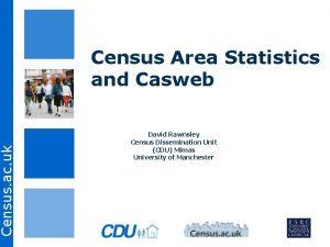 Census ac uk Census Area Statistics and Casweb
