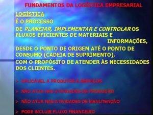 FUNDAMENTOS DA LOGSTICA EMPRESARIAL LOGSTICA O PROCESSO DE