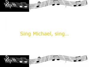 Sing Michael sing Als Karen feststellte dass sie