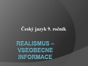 esk jazyk 9 ronk REALISMUS VEOBECN INFORMACE Rozdl