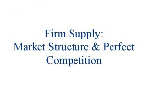 Firm Supply Market Structure Perfect Competition Firm Supply