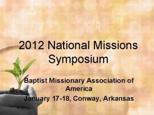 2012 National Missions Symposium Baptist Missionary Association of
