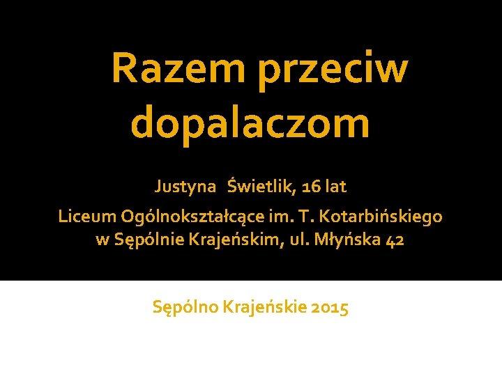 Razem przeciw dopalaczom Justyna wietlik 16 lat Liceum