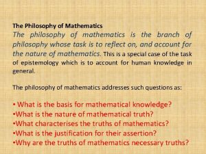 The Philosophy of Mathematics The philosophy of mathematics