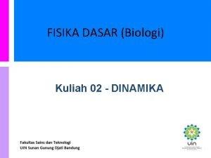 FISIKA DASAR Biologi Kuliah 02 DINAMIKA DINAMIKA Dinamika