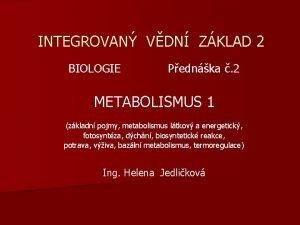 INTEGROVAN VDN ZKLAD 2 BIOLOGIE Pednka 2 METABOLISMUS