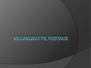 KB DARURAT PIL POSTINOR Definisi Pil postinor adalah