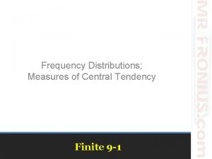 Frequency Distributions Measures of Central Tendency Finite 9