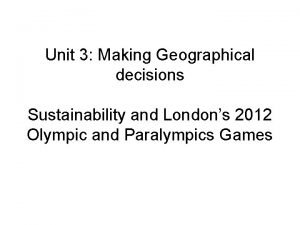 Unit 3 Making Geographical decisions Sustainability and Londons