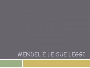 MENDEL E LE SUE LEGGI Gregor Mendel 1822