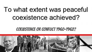 To what extent was peaceful coexistence achieved Coexistence