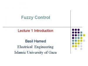 Fuzzy Control Lecture 1 Introduction Basil Hamed Electrical