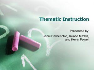 Thematic Instruction Presented by Jenni Del Vecchio Renee