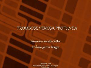 TROMBOSE VENOSA PROFUNDA Eduardo carvalho Salles Rodrigo garcia