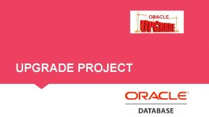 UPGRADE PROJECT OUR TEAM Upgrade Project OUR GREAT