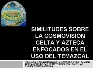 SIMILITUDES SOBRE LA COSMOVISIN CELTA Y AZTECA ENFOCADOS