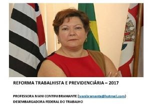 I REFORMA TRABALHISTA E PREVIDENCIRIA 2017 PROFESSORA IVANI