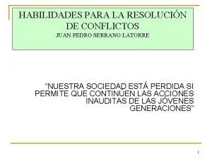 HABILIDADES PARA LA RESOLUCIN DE CONFLICTOS JUAN PEDRO