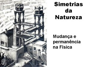 Simetrias da Natureza Mudana e permanncia na Fsica