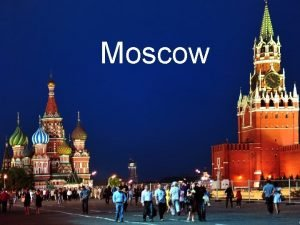 Moscow Moscow is the capital of Russia It