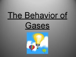 The Behavior of Gases The Behavior of Gases