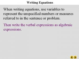 Writing Equations When writing equations use variables to