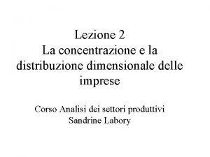 Lezione 2 La concentrazione e la distribuzione dimensionale