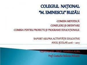 COLEGIUL NAIONAL M EMINESCU BUZU COMISIA METODIC CONSILIERE