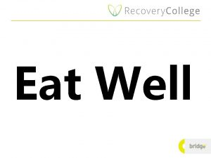 Eat Well Eating well in a recovery context