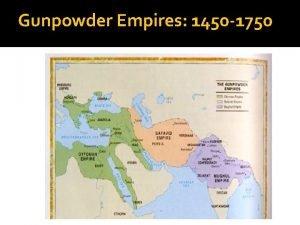 Gunpowder Empires 1450 1750 LandBased Gunpowder Empires Some
