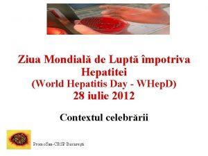 Ziua Mondial de Lupt mpotriva Hepatitei World Hepatitis